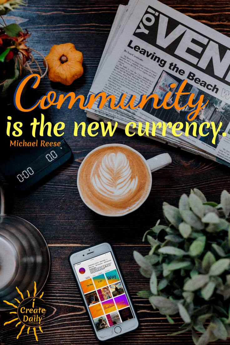 """Community is the new currency."" ~Michael Reese, author, speaker, entrepreneur #iCreateDaily #SocialMedia #BestSocialMediaPlatforms #Artists #Writers #SocialMediaMarketing #Tribes"
