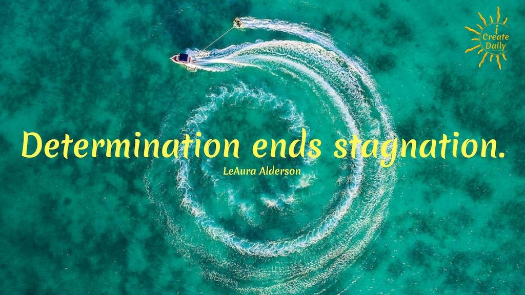 Determination ends stagnation. #GetUnstuck #Determination #Progress #HowToGetUnstuck #Inspiration #Motivation