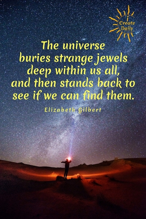 """ARTIST BIOS: Your story becomes a part of your art, because your art is a part of your story. ELIZABETH GILBERT QUOTE: """"The universe buries strange jewels deep within us..."""" #ElizabethGilbertQuote #UniverseQuote #StrangeJewelsQuote #PersonalDevelopment #Discovery #iCreateDaily"""