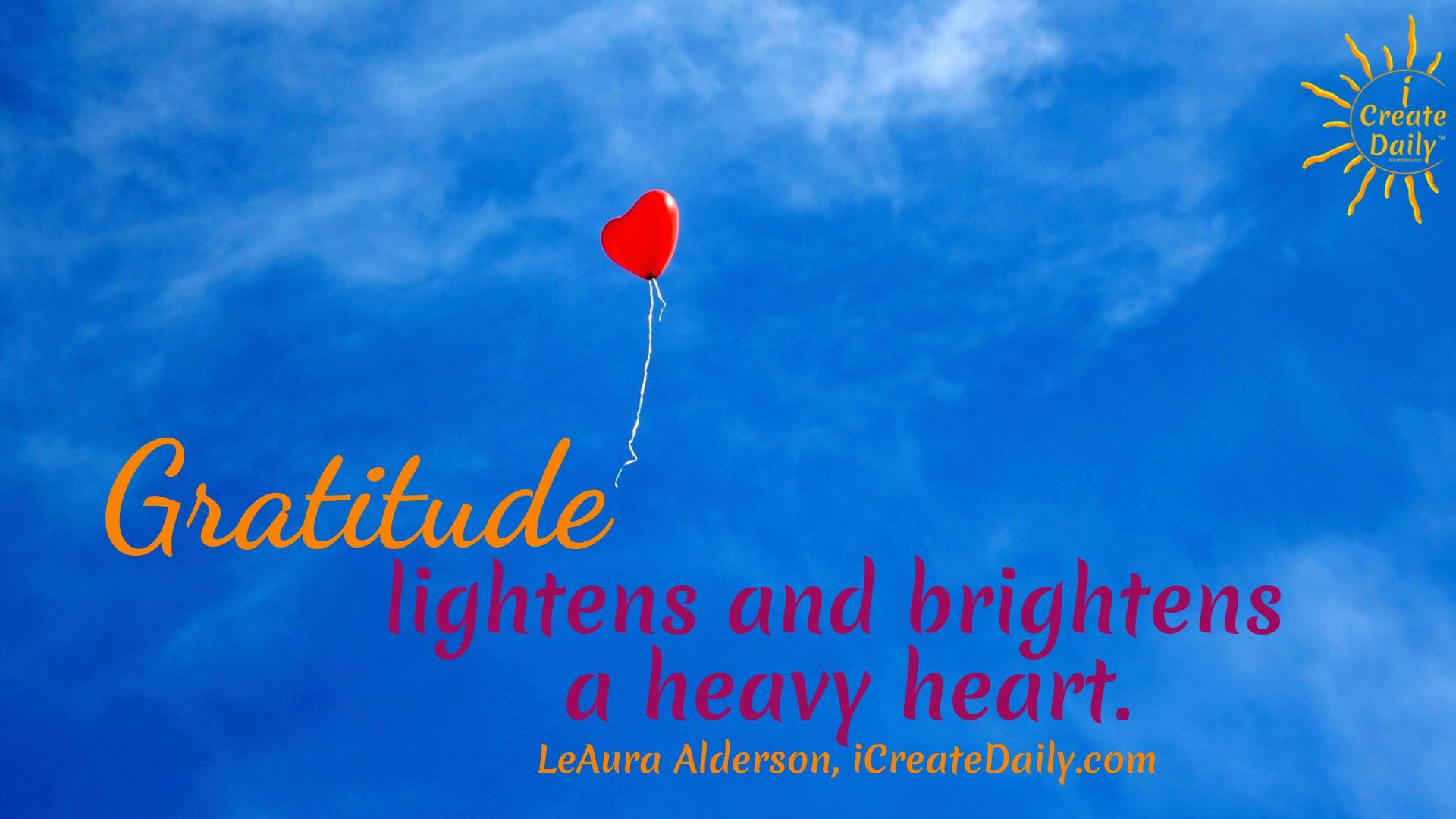 Gratitude Quote: Gratitude lightens and brightens a heavy heart. #GratitudeQuote #Thankful #Gratitude #Positivity #Inspiration