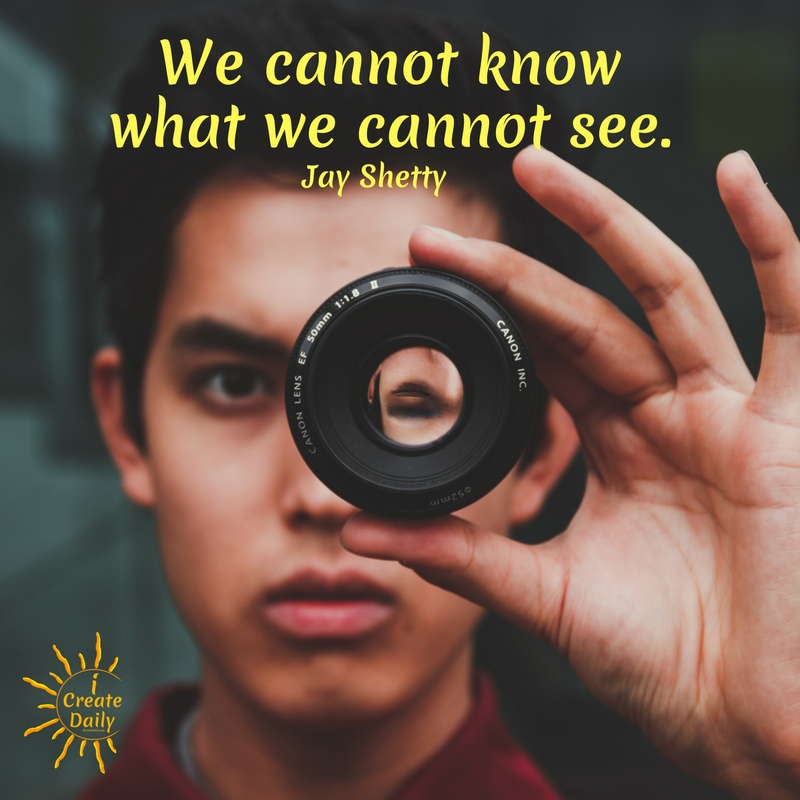 """""""We cannot know what we cannot see."""" ~Jay Shetty, former monk, author b.1987  #JayShettyQuotes #iCreateDaily #RoseColoredGlasses #LookingThroughRoseColoredGlasses #SeeingThroughFilters"""