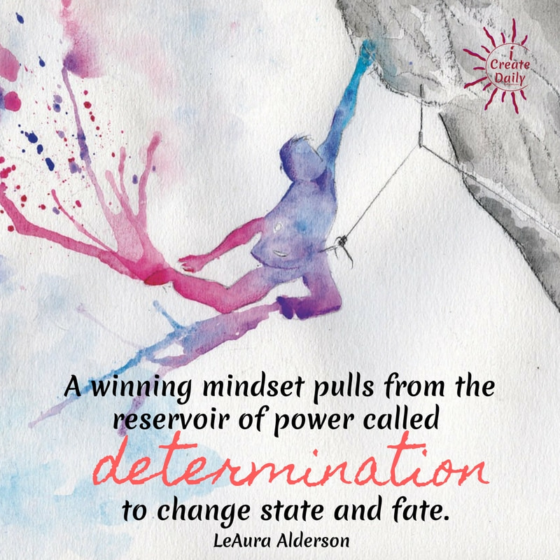 A winning mindset pulls from the reservoir of power called determination to change state and fate. ~LeAura Alderson, Cofounder-iCreateDaily.com® #WinningMindset @WinningMindsetQuotes #Winners #Mindset #Determination #ChangeYourState
