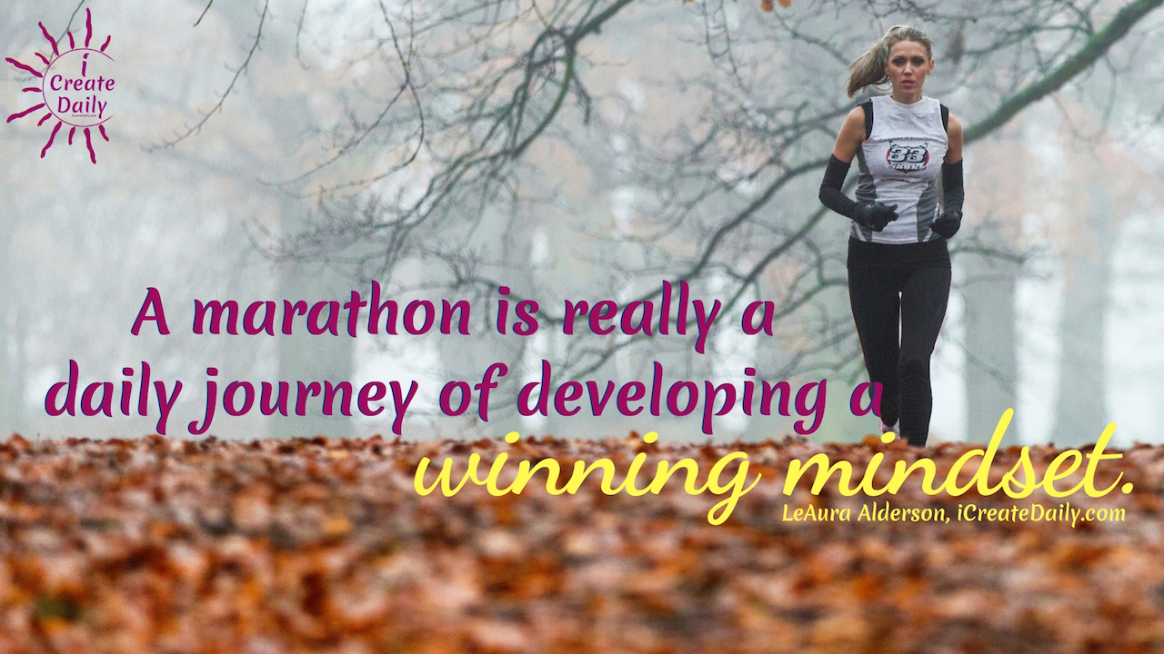 """A marathon is really a daily journey of developing a winning mindset."" ~LeAura Alderson, Cofounder-iCreateDaily.com® #MarathonQuote #MindsetQuote #WinningMindset #iWinDaily #iCreateDaily"