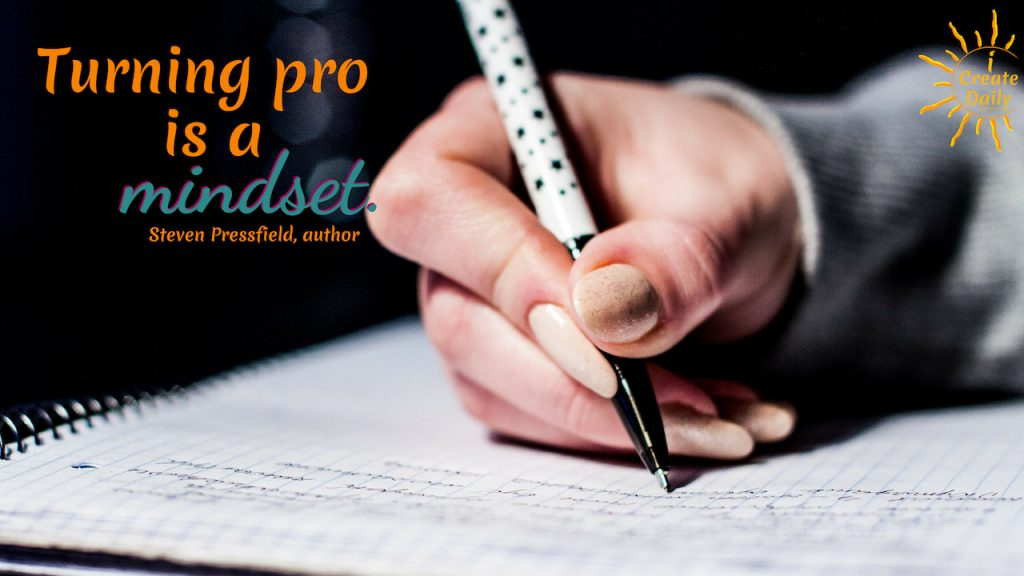 "Mindset Quote: ""Turning pro is a mindset."" ~Steven Pressfield, author, fiction & non-fiction, b.9/1943"" #MindsetQuote #StevenPressfieldQuote #TurningPro #TurningProQuote #WinningMindset"