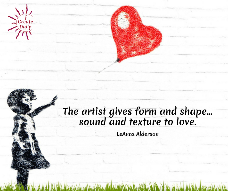 The act of creating beauty is in an of itself, an act of love. To create anything is to invoke… to call forth, that universal essence within you and to set it in motion. The artist gives form and shape… sound and texture to love. For the creator love is expressed through creating and then sharing that creation with the world.