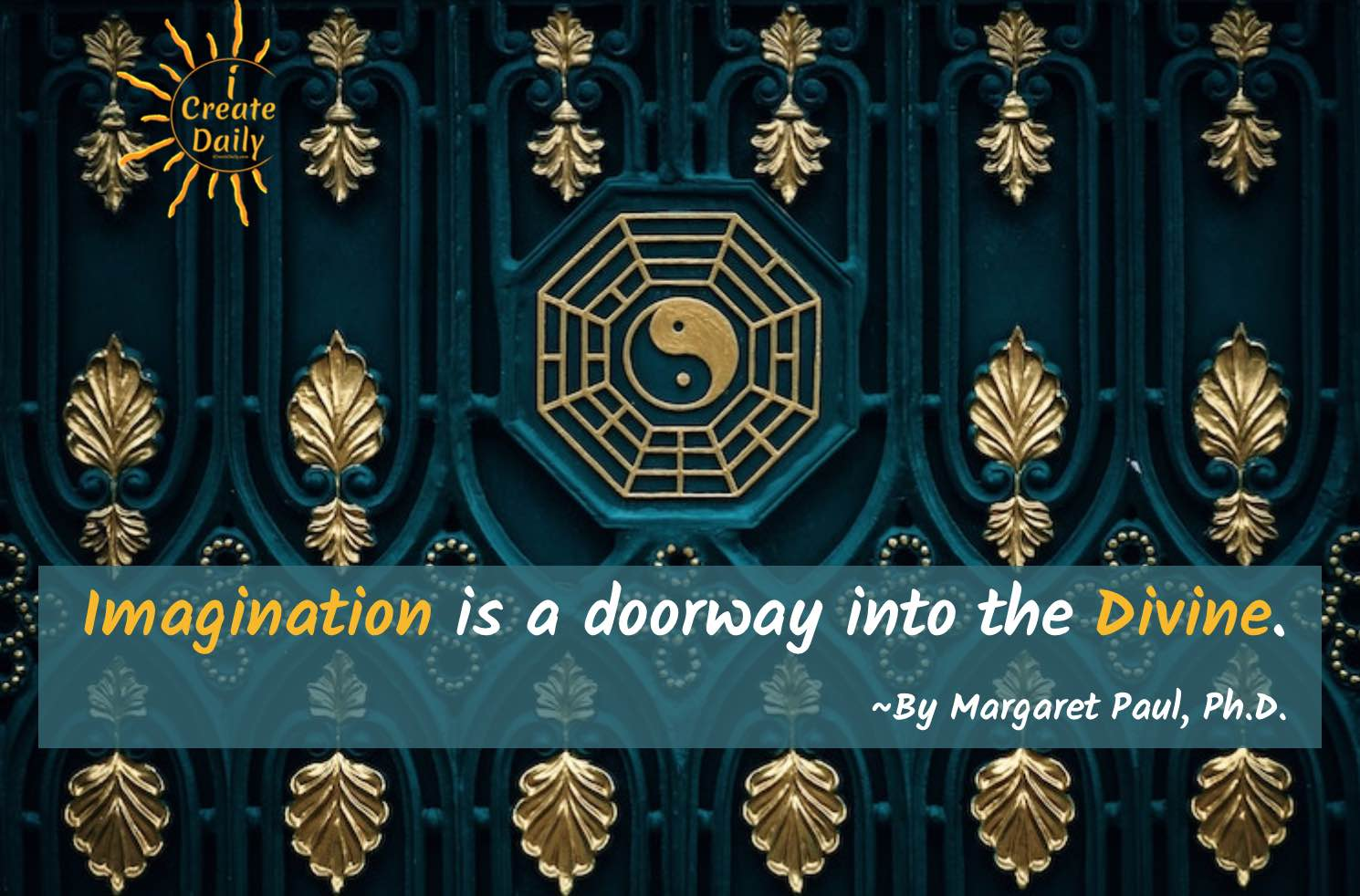 Imagination is a doorway into the Divine.~Margaret Paul, Ph.D., relationship expert, author, artist #ConsciousCreators #ConsciousCreation #Imagination #CreativeSpirituality #iCreateDaily