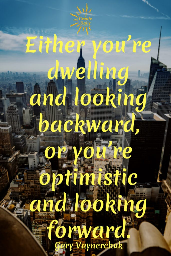 "GROWTH MINDSET QUOTE - OPTIMISM QUOTE - GARY VEE QUOTE, Gary Vaynerchuk Quote:""Either you're dwelling and looking backward, or you're optimistic and looking forward."" ~Gary Vaynerchuk, magnate, social expert, thought leader, author, b.11/14/1975 #GaryVeeQuote #GaryGaynerchukQuote #OptimismQuote #Optimism #DontDwell #BeOptimistic #iCreateDaily #GrowthQuotes #MindsetQuotes #GrowthMindsetQuotes"