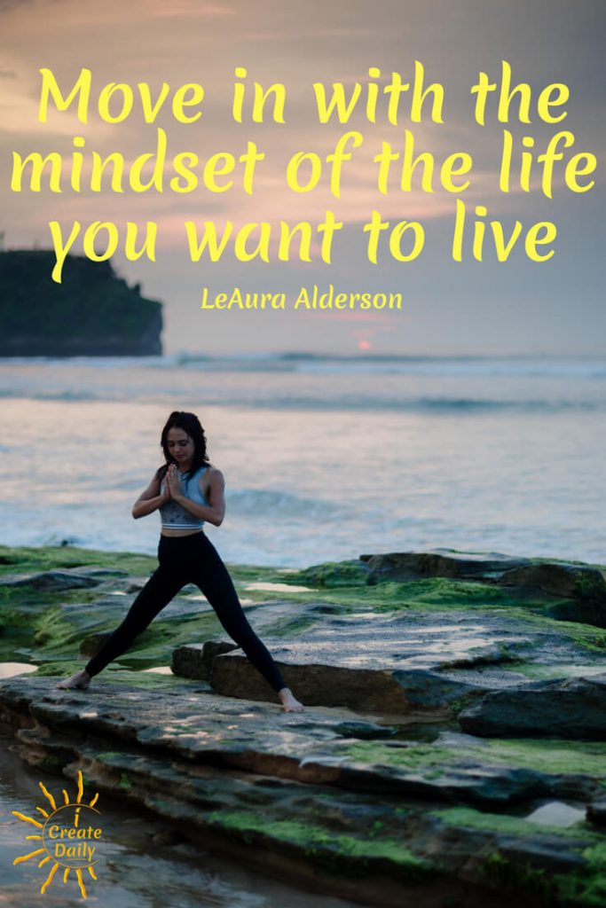 "GROWTH MINDSET QUOTE:""Move in with the mindset of the life you want to live."" ~LeAura Alderson, cofounder-iCreateDaily.com #GrowthMindsetQuote #MindsetQuote #GrowthQuote #Mindset #Positive #iCreateDaily"