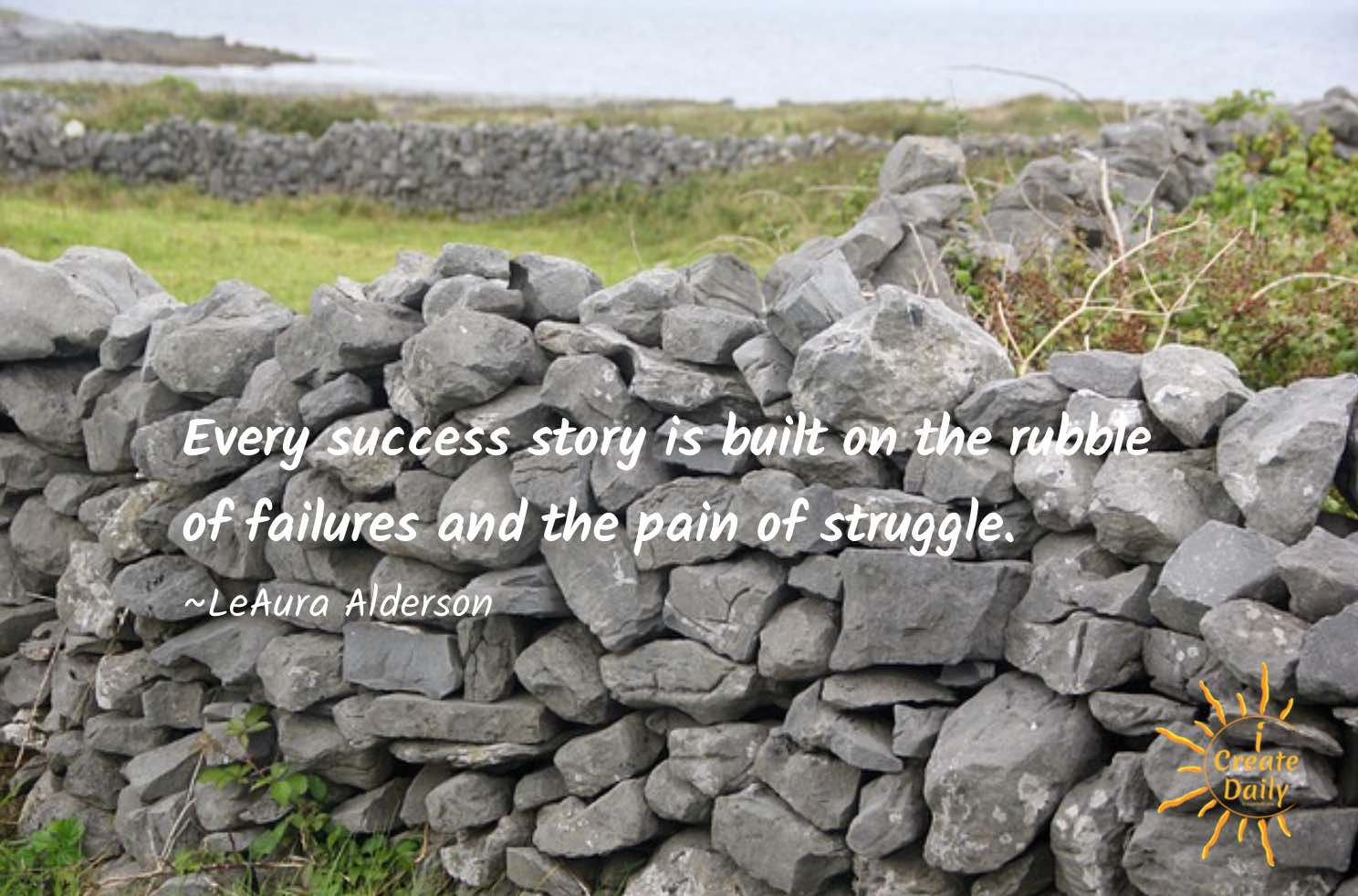 Every success story is built on the rubble of failures and the pain of struggle. ~LeAura Alderson, iCreateDaily.com® #SuccessQuote #FailureQuote #Creators #iCreateDaily #PersistenceWearsDownResistance