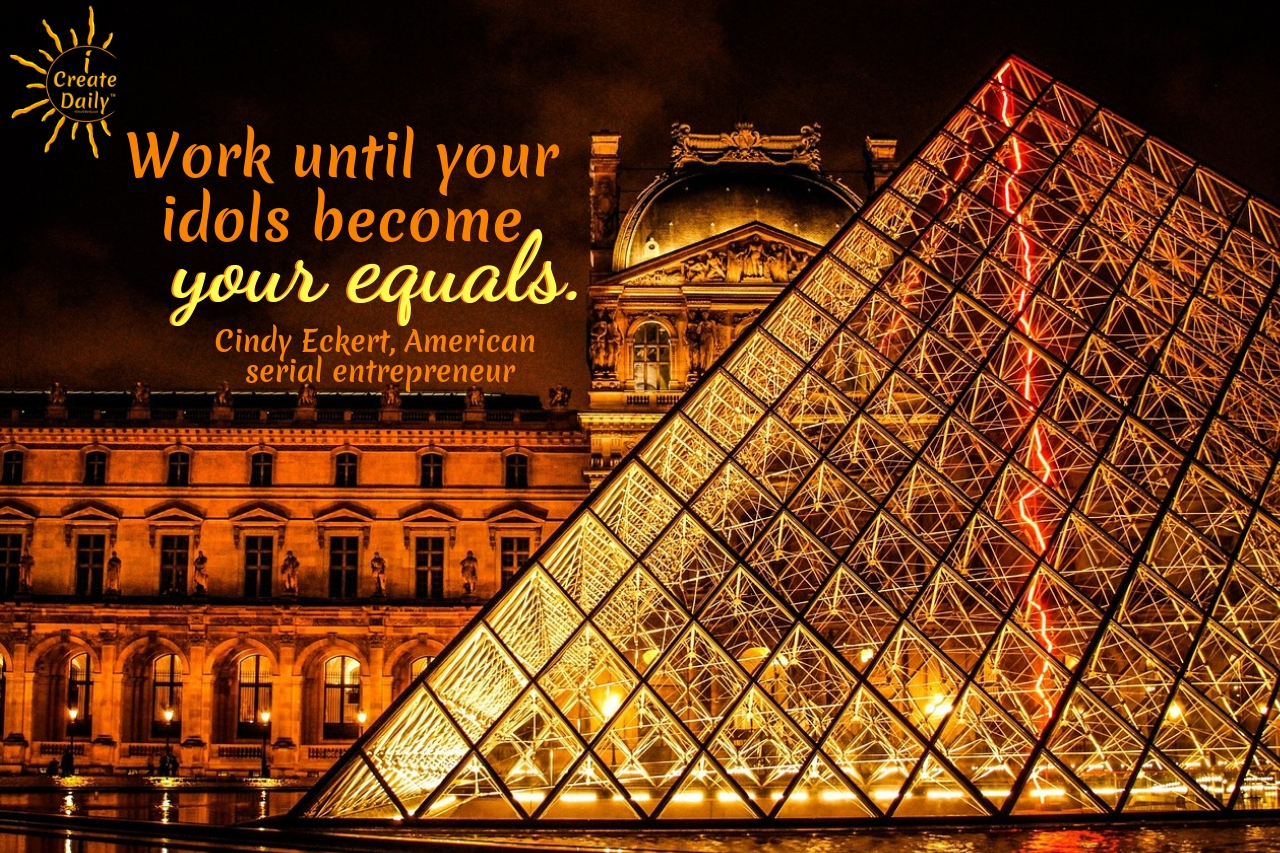 """""""Work until your idols become your equals."""" ~Cindy Eckert, American serial entrepreneur,  #GrowthQuote #Motivation #Inspiration #Goals #Dreams #Success"""