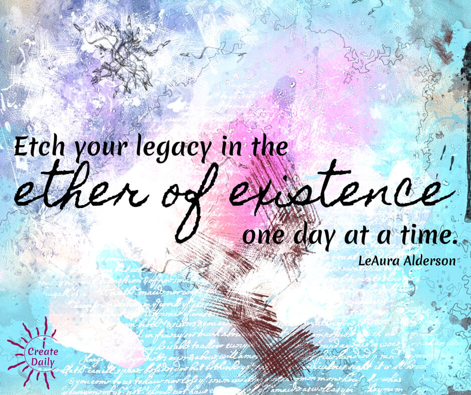 What is the legacy of a day..? Create daily and you are building the Taj Mahal of your life's legacy, one stone... one day at a time.  It is nothing and it is everything. To miss a day is nothing. It is not the missing that matters. It is the habit of creating daily that makes all the difference.