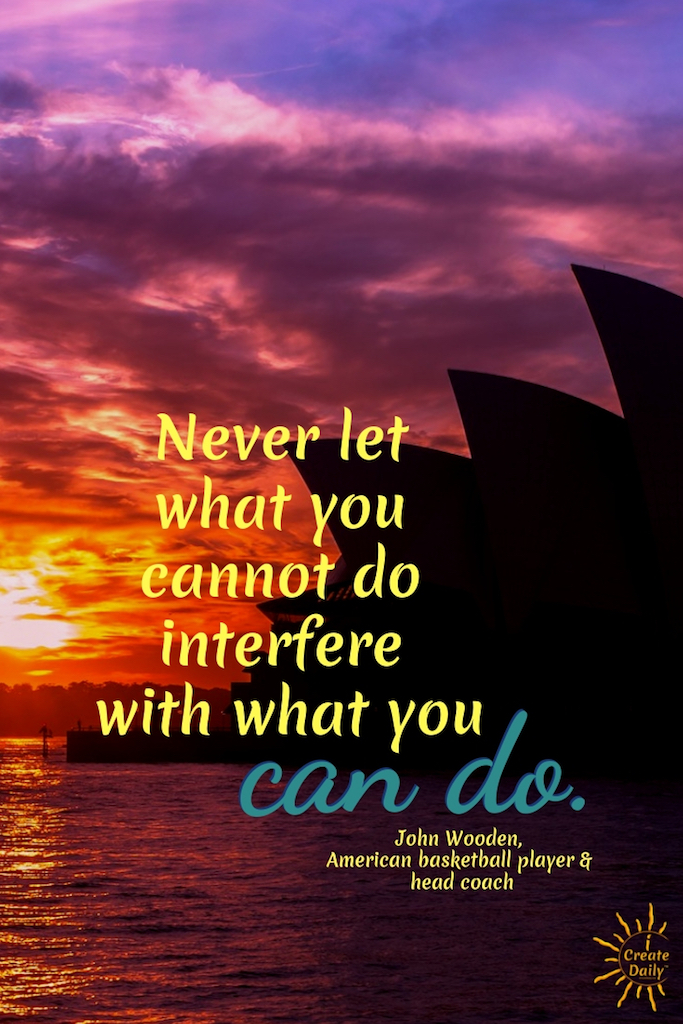 Never let what you cannot do interfere with what you can do. ~John Wooden, American basketball player and head coach #Quotes #Design #Inspiration #Art #Photography #Motivation #Background #Wallpaper #Ideas #Project #Typography #Film #Photos #Create