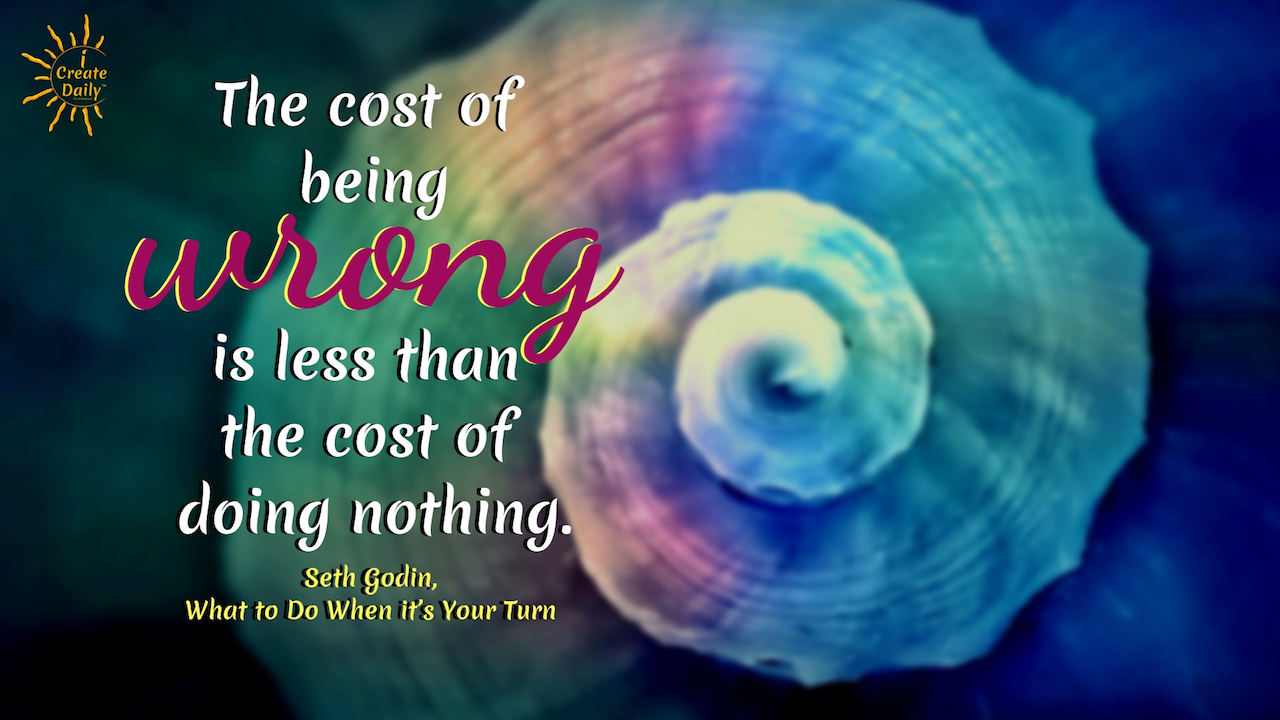 The cost of being wrong is less than the cost of doing nothing. ~Seth Godin, author, What to Do When it's Your Turn #lifegoals #Dreams #Motivation #BucketLists #Ideas #Quotes #Money #IWant #Happy #ThingsToDo #Inspiration #Thoughts #Travel #Adventure #Fun #Friends #Awesome #People #Families #Heavens #RoadTrips #Wanderlust #Mottos #icreatedaily
