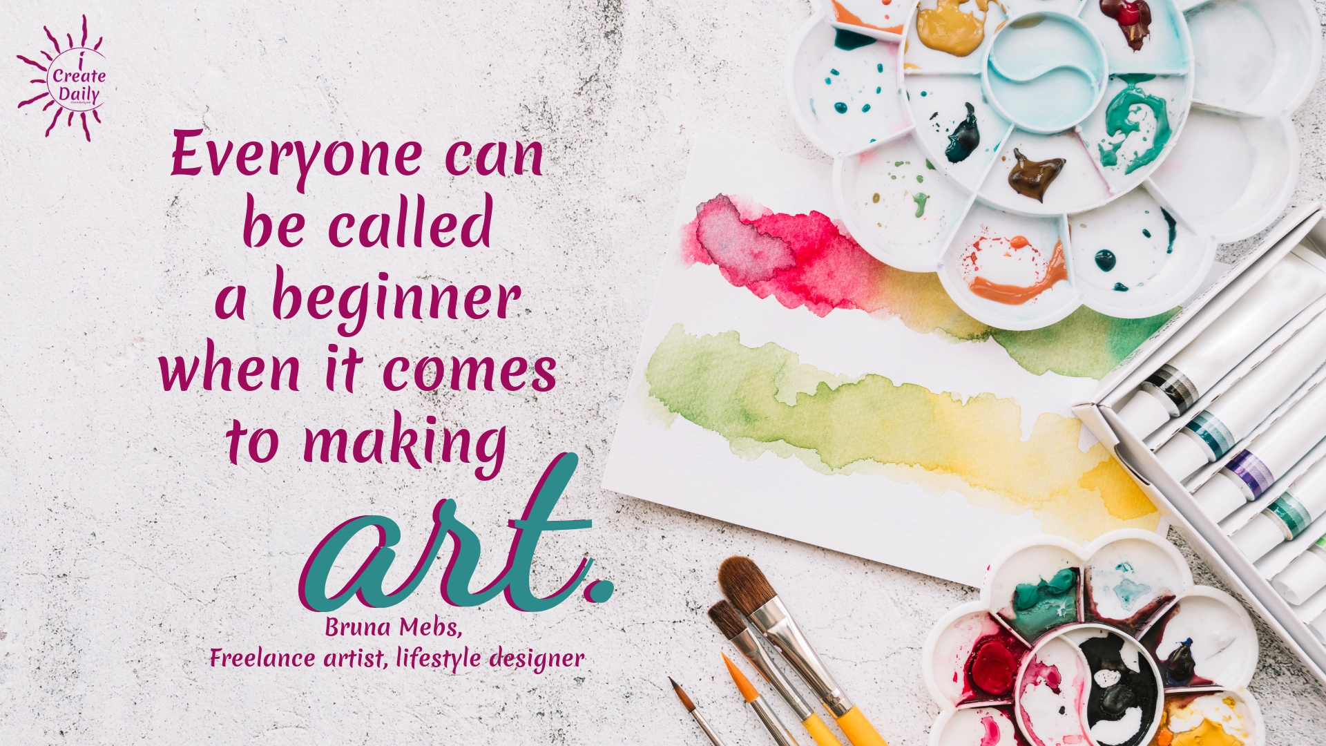 """Everyone can be called a beginner when it comes to making art."" ~Bruna Mebs, Freelance artist, lifestyle designer, artist entrepreneur #ArtistQuote #MeaningfulQuotes #BeginnersMindQuote #CreatorsQuotes #iCreateDaily"