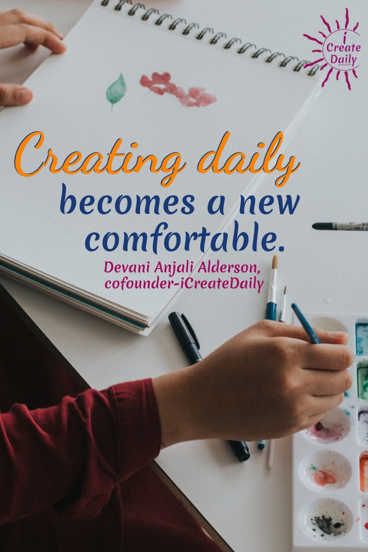 """Creating daily becomes a new comfortable."" ~Devani Anjali Alderson, cofounder-iCreateDaily #MotivationQuotes #MeaningfulQuotes #iCreateDaily #CreativityQuotes #ArtistQuotes #WritersQuotes"