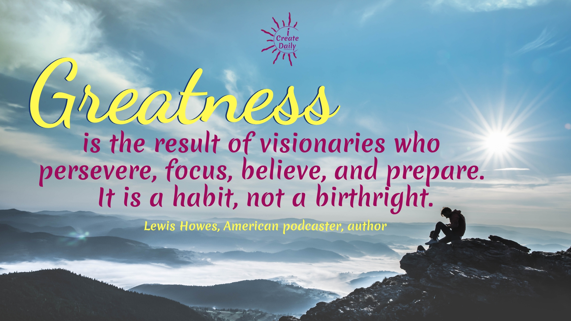 """Greatness is the result of visionaries who persevere, focus, believe, and prepare. It is a habit, not a birthright."" ~Lewis Howes, American podcaster, author, speaker, entrepreneur #GreatnessQuotes #HabitsQuotes #VisionariesQuotes #FocusQuotes #iCreateDaily #MeaningfulQuotes"