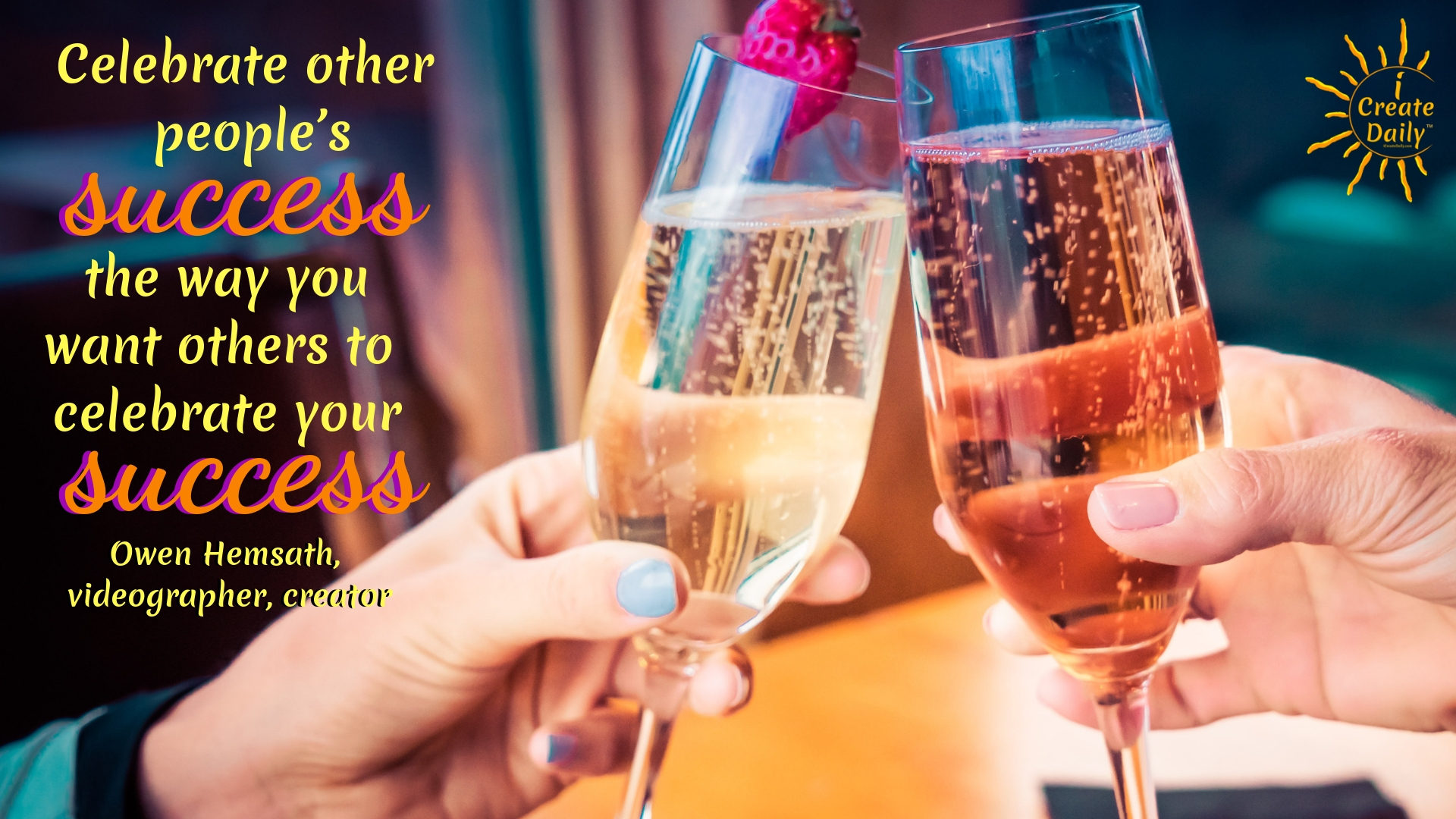 """Celebrate other people's success the way you want others to celebrate your success."" ~Owen Hemsath, videographer, creator, entrepreneur #lifegoals #Dreams #Motivation #BucketLists #Ideas #Quotes #Money #IWant #Happy #ThingsToDo #Inspiration #Thoughts #Travel #Adventure #Fun #Friends #Awesome #People #Families #Heavens #RoadTrips #Wanderlust #Mottos #icreatedaily"