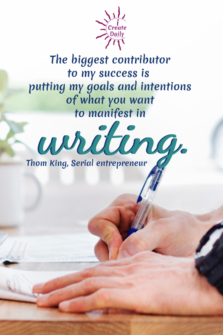"""The biggest contributor to my success is putting my goals and intentions of what you want to manifest in writing."" ~Thom King, Serial entrepreneur, founder: Steviva Brands, iCon Foods, GuyGoneKeto #Goals #SettingGoals #WrittenGoals #TrackYourGoals #GoalsJournal #WriteYourGoals #iCreateDaily #SuccessQuotes"