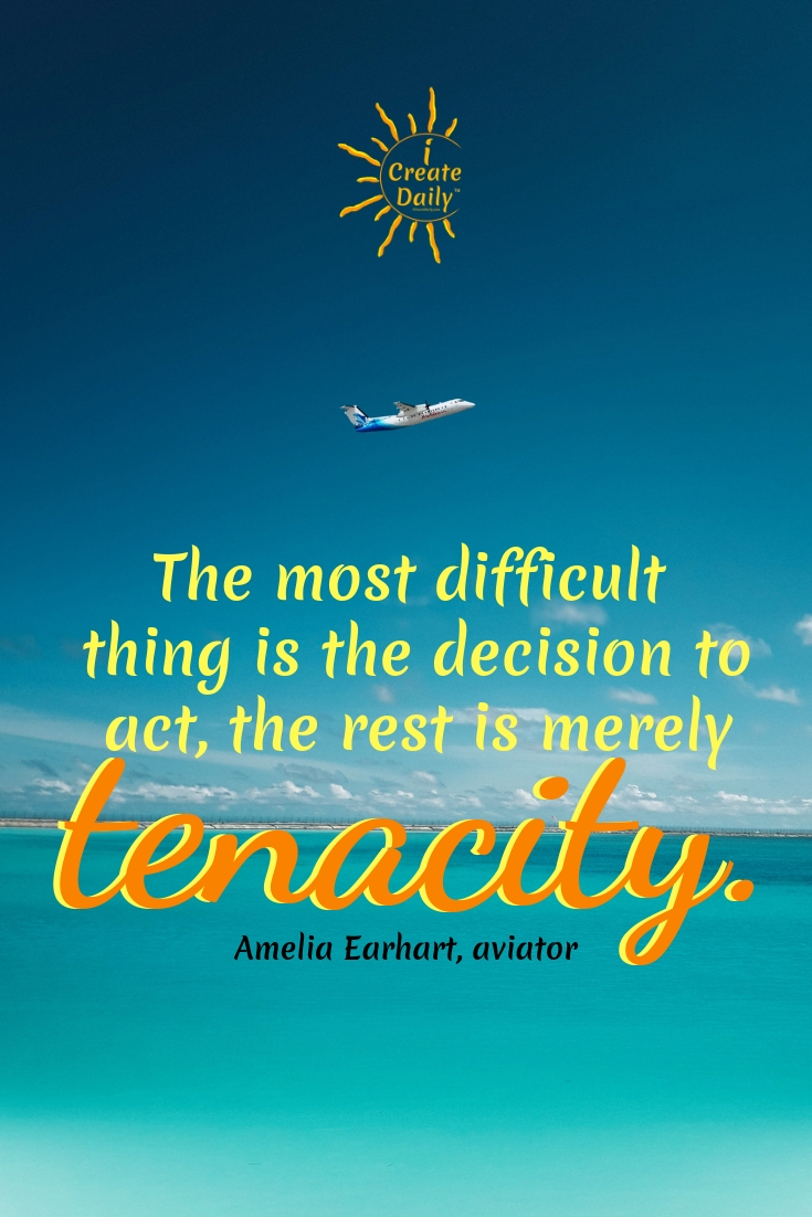 """The most difficult thing is the decision to act, the rest is merely tenacity."" ~Amelia Earhart, aviator #Quotes #Design #Inspiration #Art #Photography #Motivation #Background #Wallpaper #Ideas #Project #Typography #Film #Photos #Create"