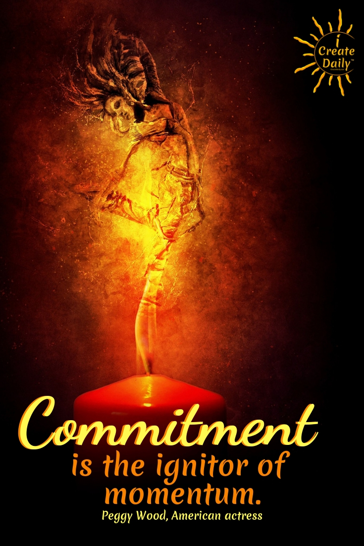 """Commitment is the ignitor of momentum."" ~Peggy Wood, American actress #Quotes #Design #Inspiration #Art #Photography #Motivation #Background #Wallpaper #Ideas #Project #Typography #Film #Photos #Create"