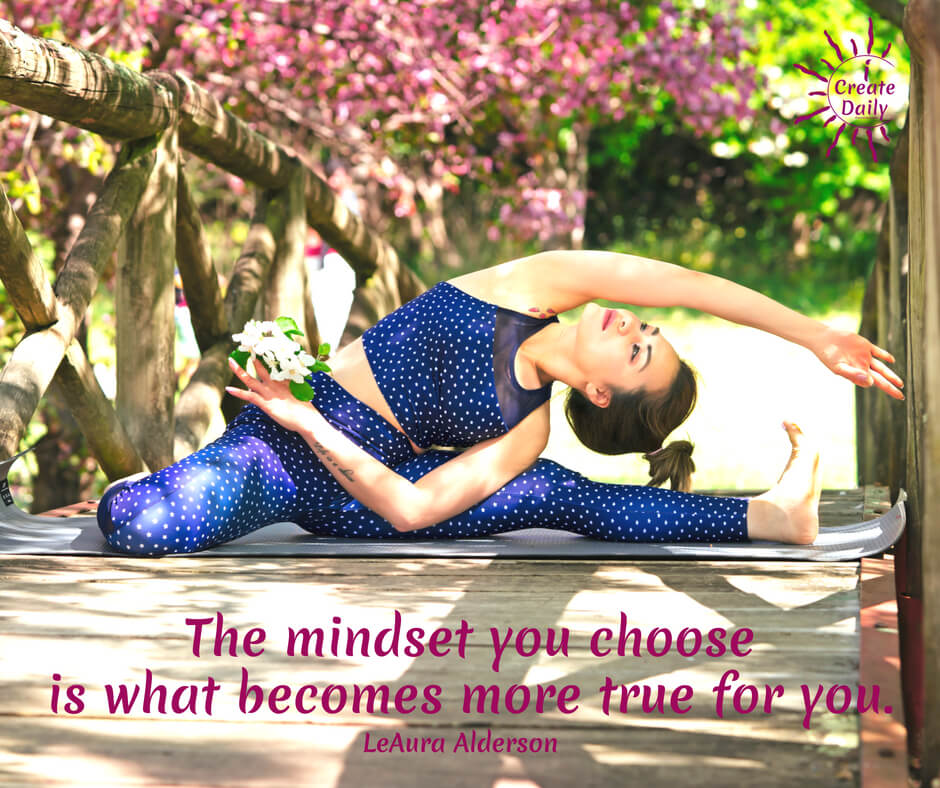 The mindset you choose is what becomes more true for you. ~LeAura Alderson, author, entrepreneur, cofounder-iCreateDaily.com #AchievementQuotes #Motivation #Goal #Inspiration #Inspirational #Proud #WorkHard #Mottos #Dream #YouAre #HardWork #Learning #Words #Believe #People #SoTrue #Thoughts #Wisdom #Heart #Keys #Business #Happiness #Strength #Entrepreneur #Mantra #Perspective #Beautiful #Passion #Determination