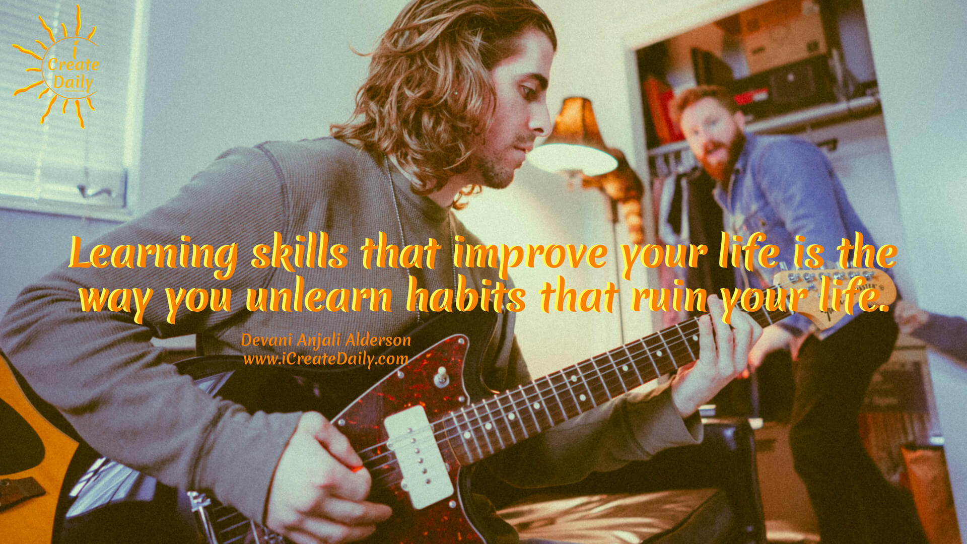 """Learning skills that improve your life is the way you unlearn habits that ruin your life."" ~ Devani Anjali Alderson, cofounder-iCreateDaily.com® #FreedomQuotes #Motivation #Inspirational #SelfImprovement #PersonalDevelopment #Positivity #GoodHabits"