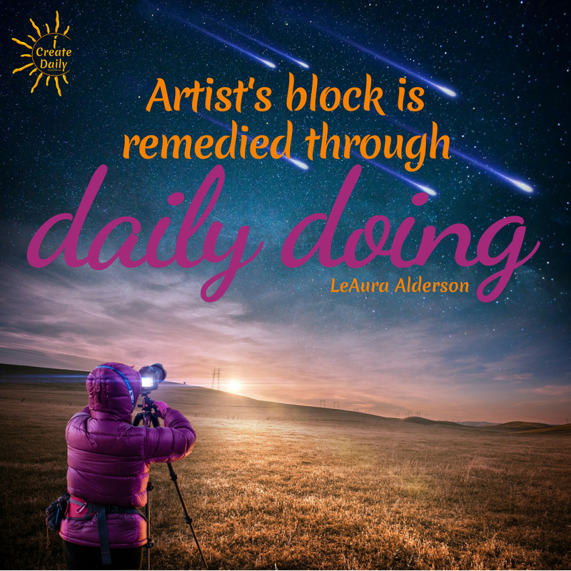 Artists Block is remedied through daily doing. #ArtistBlock #WritersBlock #CreativeBlock #CreativityQuotes #Stuck #MeaningfulQuotes