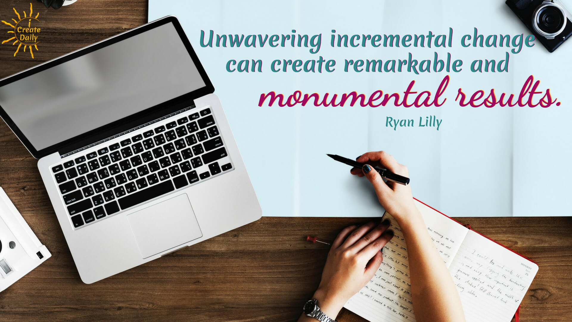"""Unwavering incremental change can create remarkable and monumental results.""  ~ Ryan Lilly, author, entrepreneur"