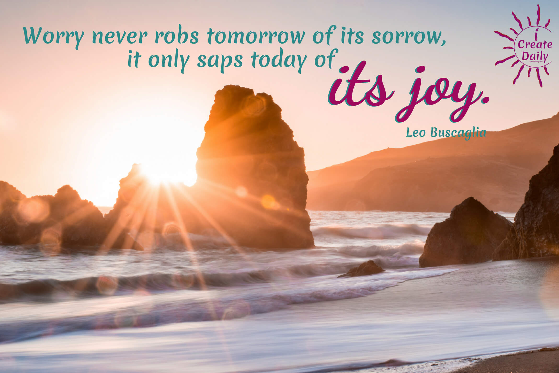 Worry never robs tomorrow of its sorrow, it only saps today of its joy. ~Leo Buscaglia #JoyQuotes #QuotesAboutJoy #DontWorryBeHappy #Joy #LeoBuscagliaQuote