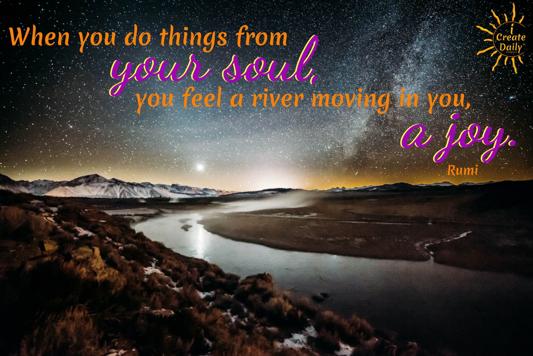 When you do things from your soul, you feel a river moving in you, a joy.~Rumi, poet & theologian #RumiQuote #JoyQuote #SoulQuote #QuotesAboutJoy