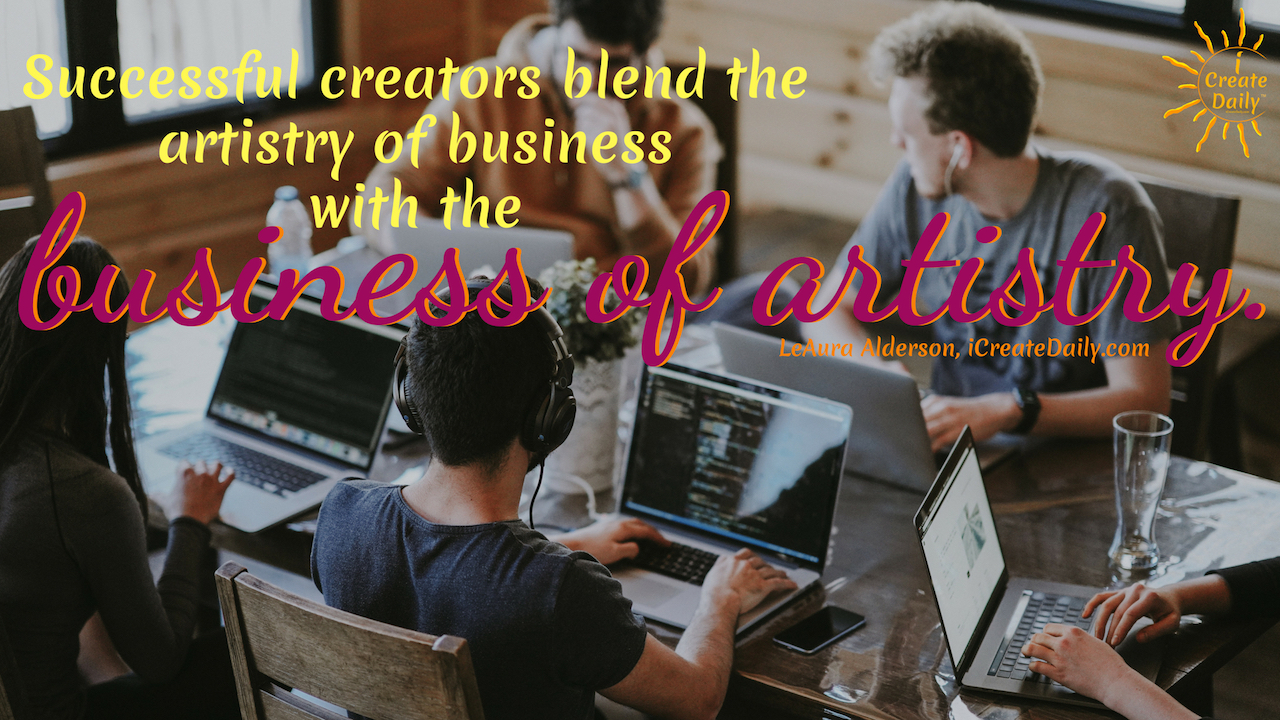 Successful creators blenness with the business ofd the artistry of busi artistry. ~LeAura Alderson, iCreateDaily.com #focus #Quotes #Tips #Improve #Ford #Funny #Photography #Motivation #Inspiration #Art #Illustration #Goals #Meme #Background #OnYourGoals #Work #OnWhatMatters #Icon