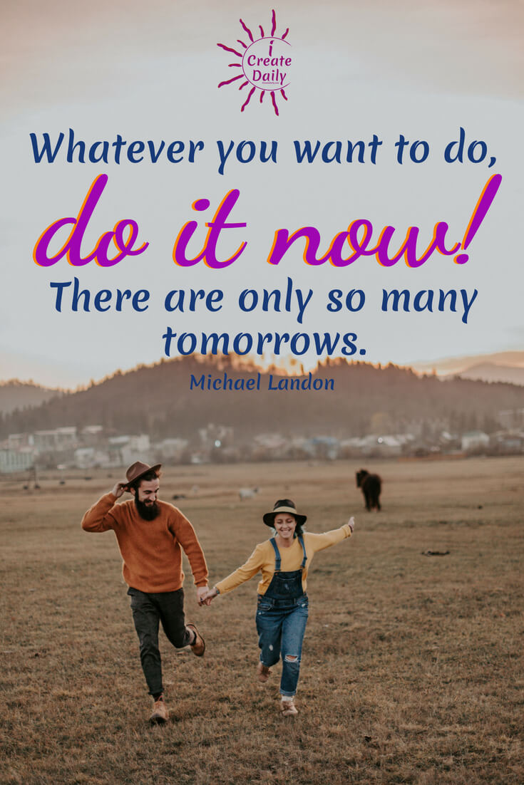 Whatever you want to do... do it now! #Quotes #Procrastination #Life #ProcrastinationQuotes #FollowYourDreams #DontWait #iCreateDaily