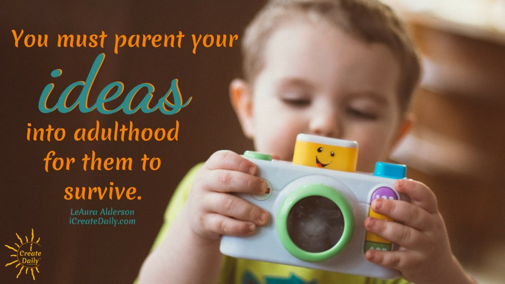 Good parenting is one of the hardest jobs on the planet, yet the task of guiding young souls is extraordinarily worthwhile. So are your ideas. So is your art. Extraordinarily worthwhile. For many of us, our creations and our business are like our children, so this bit of creative business advice continues in this parenting analogy. #BusinessMetaphor #CreativeBusinessIdeas #ParentingMetaphor #Creativity #iCreateDaily