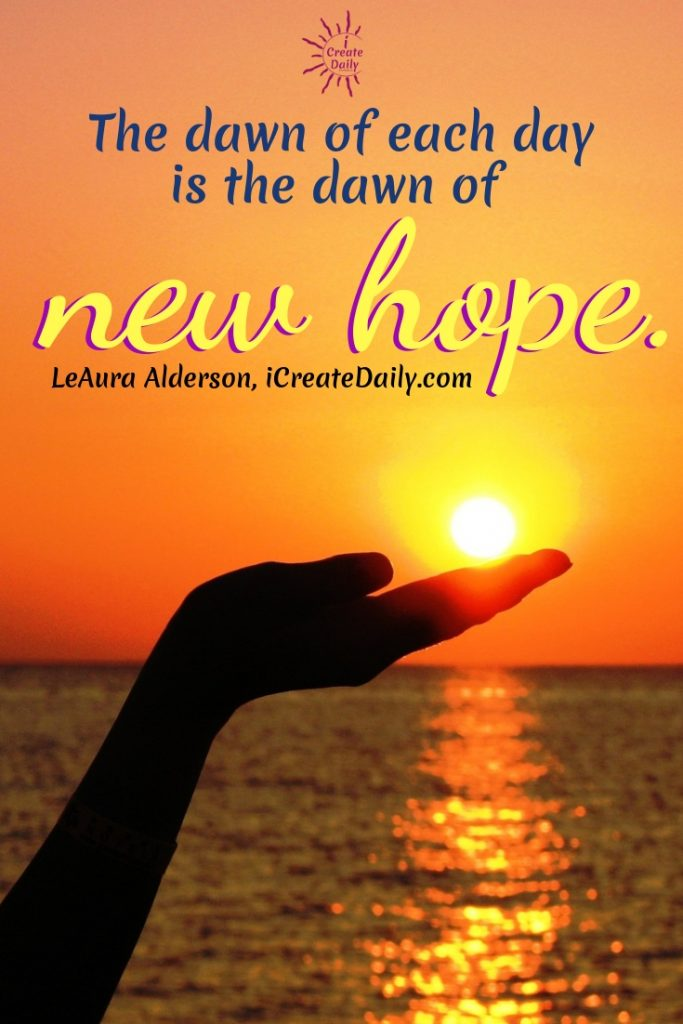 The dawn of each day is the dawn of new hope. ~LeAura Alderson, iCreateDaily.com #GoodMorningQuotes #MorningQuotes #Motivation #Success #Encouragement #Inspiration #Positivity  #Sunrise #Hope #Encouragement