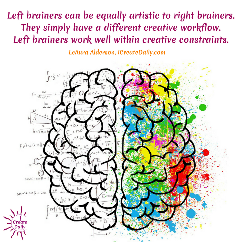 """Left brainers can be equally artistic to right brainers. They simply have a different creative workflow. Left brainers work well within creative constraints."" ~LeAura Alderson #quotes #workflow #journal #creative"