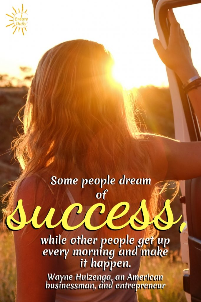 Some people dream of success, while other people get up every morning and make it happen. ~Wayne Huizenga, an American businessman, and entrepreneur #GoodMorningQuotes #MorningQuotes #Motivation #Success #Encouragement #Inspiration #Positivity  #Sunrise #Hope #Encouragement