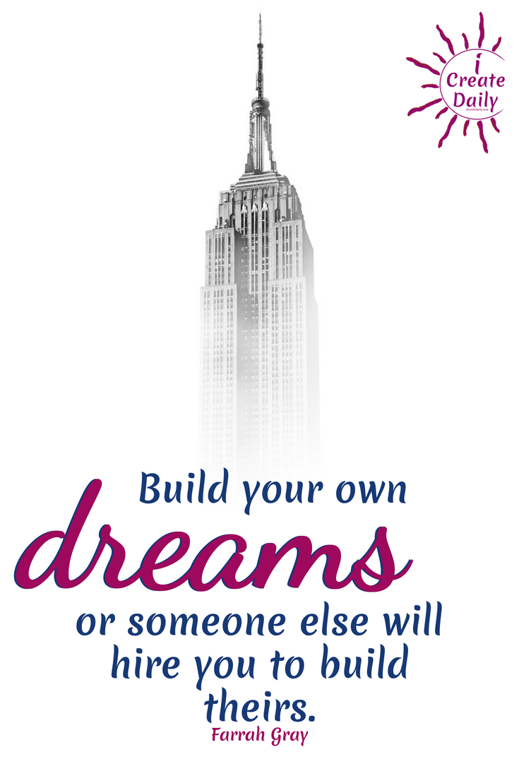 """""""Build your own dreams or someone else will hire you to build theirs."""" ~Farrah Gray, businessman, author, & investor  #Dreams #FollowYourDreamsQuotes #InspirationalQuotes #DreamsQuotes #PursueYourPassion #Creativity #iCreateDaily #BuildYourDreams"""