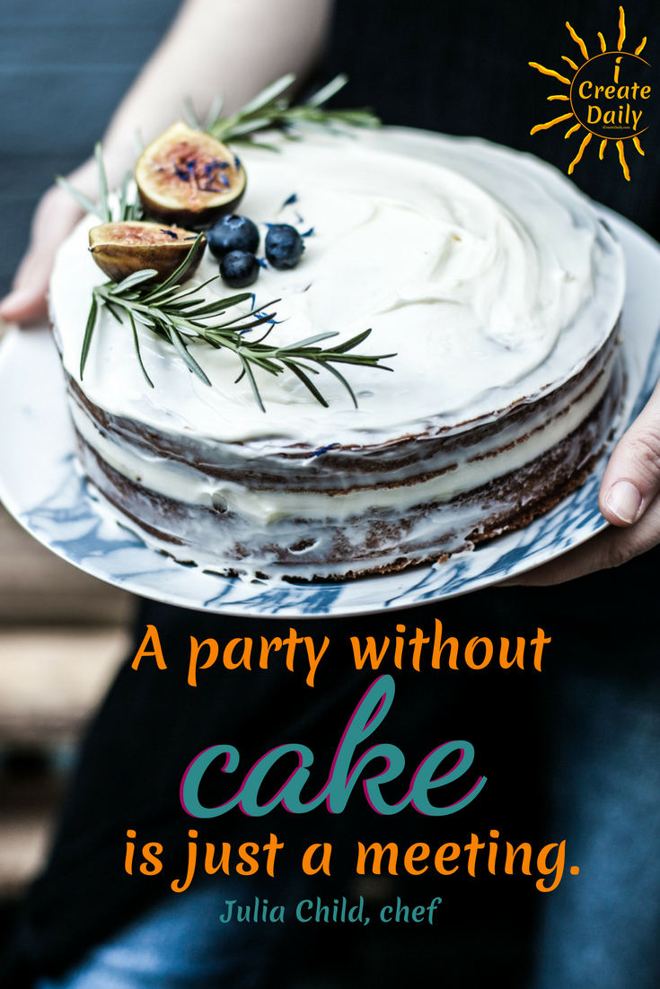 """A party without a cake is just a meeting."" ~Julia Child #cooking #art #creative #party"