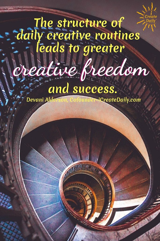 The structure of daily creative routines leads to greater creative freedom and success. ~Devani Alderson, Cofounder-iCreateDaily.com
