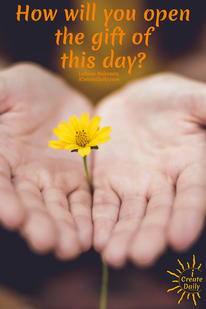 How will you open the gift of this day? ~LeAura Alderson, iCreateDaily.com #GoodMorningQuotes #MorningQuotes #Motivation #Success #Encouragement #Inspiration #Positivity  #Sunrise #Hope #Encouragement #Gifts #TheDayIsTheWay #iCreateDaily