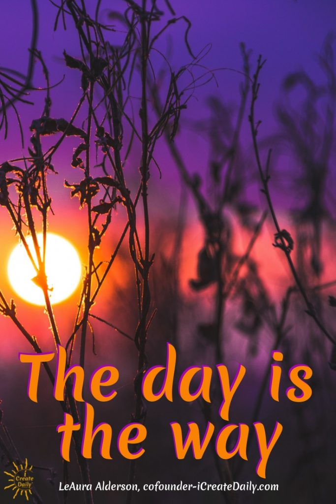 """The day is the way!"" ~LeAura Alderson, iCreateDaily.com #GoodMorningQuotes #MorningQuotes #Motivation #Success #Encouragement #Inspiration #Positivity  #Sunrise #Hope #Encouragement #Gifts #TheDayIsTheWay #iCreateDaily #Creativity #Positivity #Personal Development #iCreateDaily"