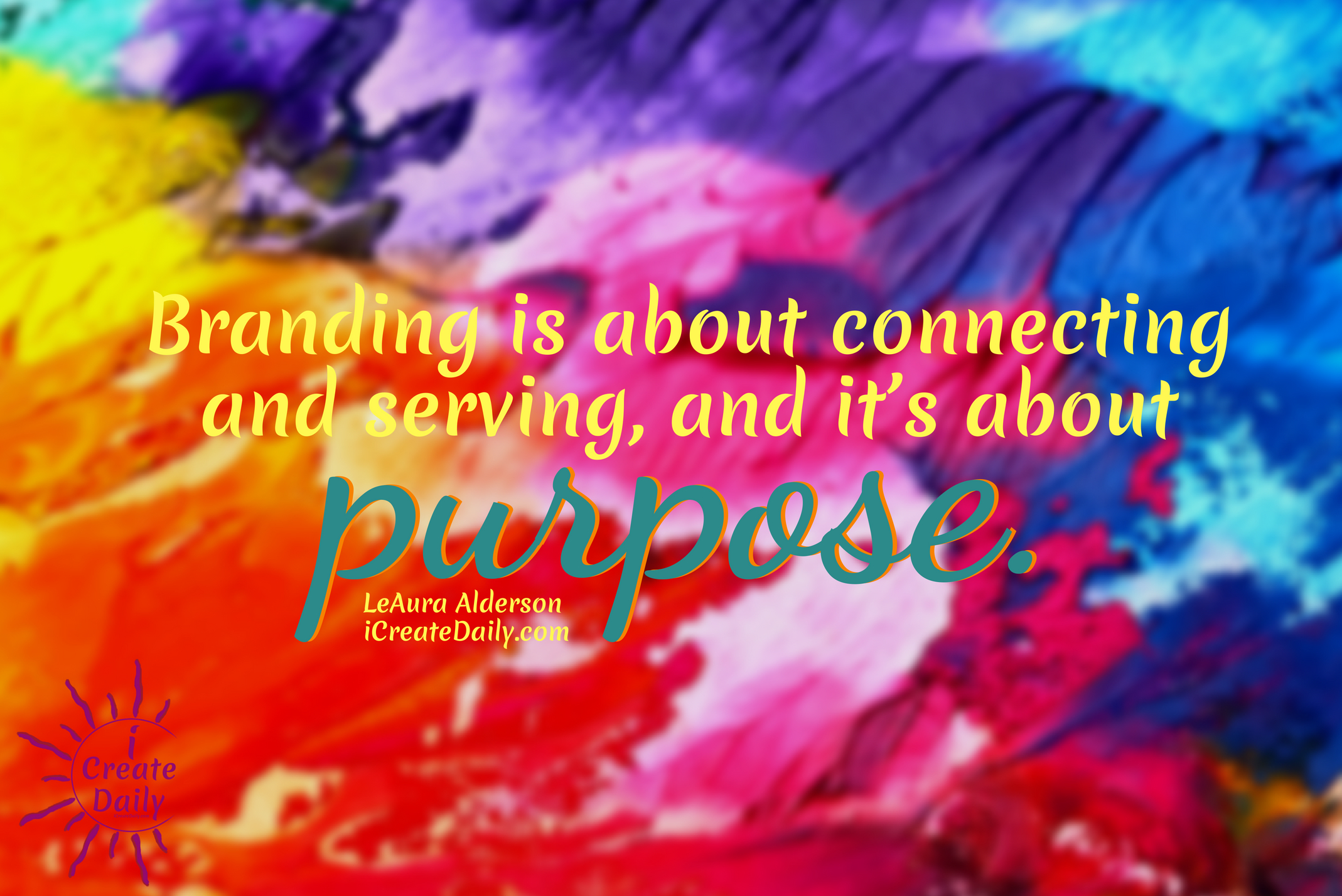 Branding is about connecting and serving, and it's about purpose. ~LeAura Alderson, iCreateDaily.com® #BrandBuilding #Branding #SocialNetwork #BrandingPurpose