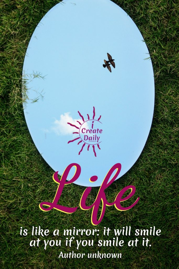 Life is like a mirror: it will smile at you if you smile at it. ~Author unknown #GoodMorningQuotes #MorningQuotes #Motivation #Success #Encouragement #Inspiration #Positivity  #Sunrise #Hope #Encouragement #Gifts #TheDayIsTheWay #iCreateDaily #Creativity #Positivity #Personal Development #Life
