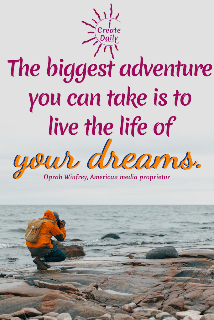 """""""The biggest adventure you can take is to live the life of your dreams."""" ~Oprah Winfrey, American media proprietor, actress, producer, & philanthropist  #Dreams #FollowYour #Inspirational  #Dreams #FollowYourDreamsQuotes #InspirationalQuotes #DreamsQuotes #PursueYourPassion #Creativity #iCreateDaily #OprahQuote #OprahWinfreyQuote"""