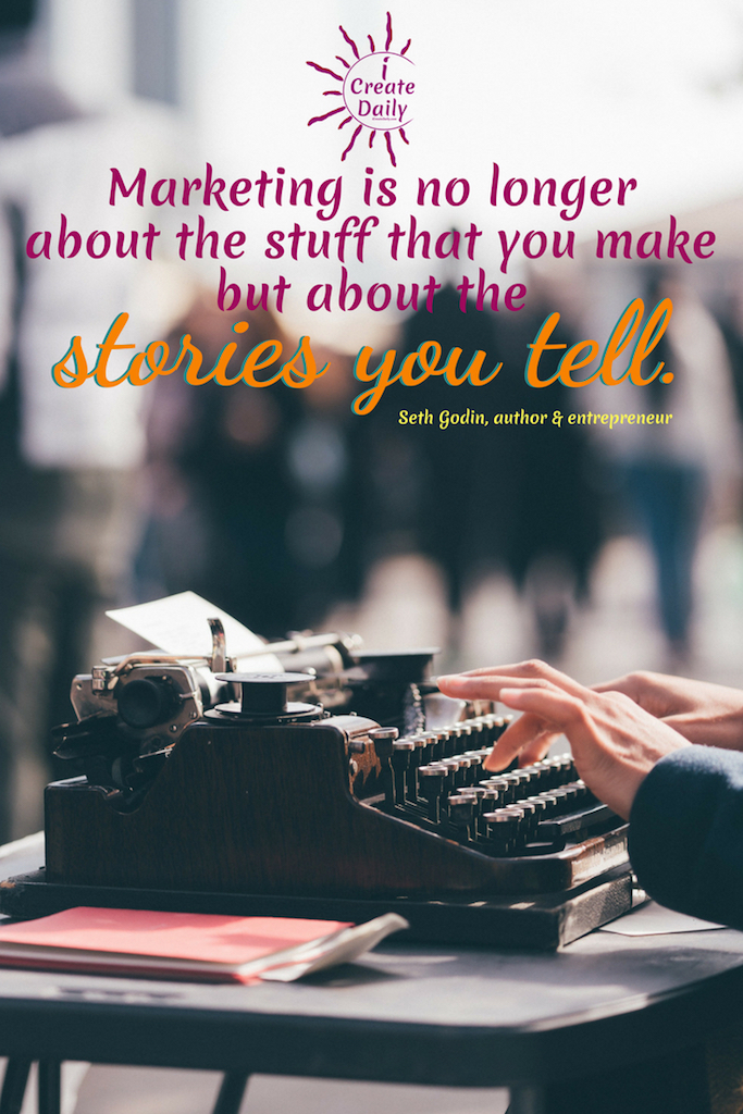 """""""Marketing is no longer about the stuff that you make but about the stories you tell.""""~Seth Godin, blogger, entrepreneur, author, b.7/10/1960 #SethGodinQuote #MarketingQuote #TipsForWriters #HowToMakeMoneyWriting #iCreateDaily #ShortStorySubmissions"""