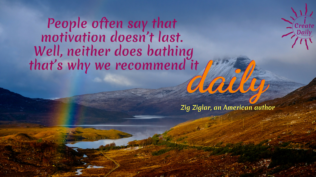 People often say that motivation doesn't last. Well, neither does bathing—that's why we recommend it daily. ~Zig Ziglar, an American author, salesman, and motivational speaker #zigziglar #quotes #motivational
