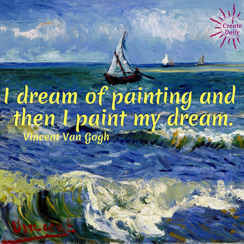 I dream of painting and then I paint my dream. ~Vincent Van Gogh #art #dreaming #painting #vangogh