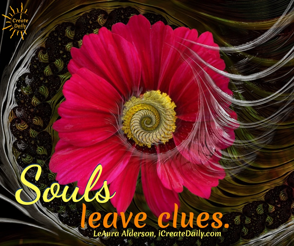 Souls leave clues. ~LeAura Alderson, iCreateDaily.com #souls #quest #artists #motivation