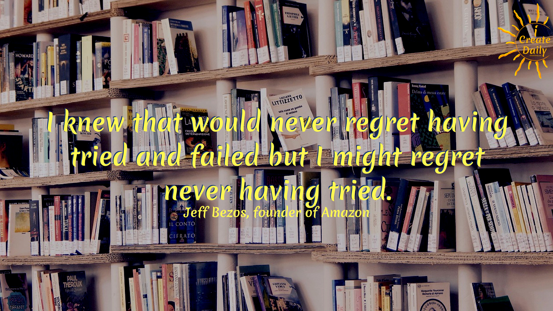 I knew that would never regret having tried and failed but I might regret never having tried. ~Jeff Bezos, founder of Amazon #quotes #business #life #goals
