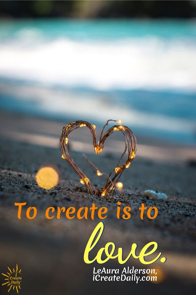 """""""To create is to love."""" ~LeAura Alderson, iCreateDaily® #FollowYourHeartQuotes #Artists #CreativePeople #InspirationalQuotes #CreativityQuotes"""